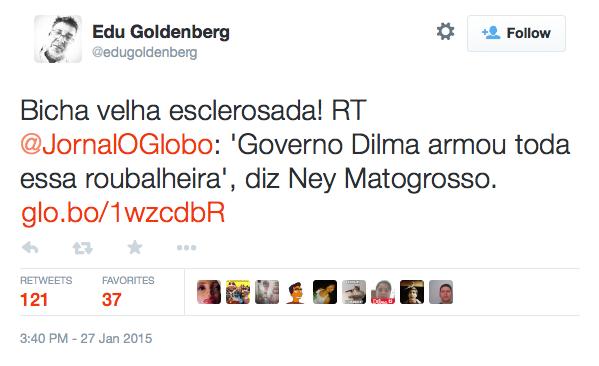 Edu Goldenberg on Twitter Bicha velha esclerosada RT JornalOGlobo Governo Dilma armou toda essa roubalheira diz Ney Matogrosso t co ZaoM5OyWbW 2015 01 28 01 45 43