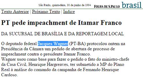 O PT pediu o impeachment de Collor, de Itamar Franco e de Fernando Henrique Cardoso.